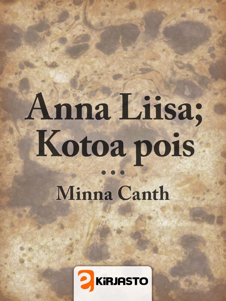 Anna Liisa; Kotoa Pois