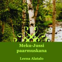 Meku-Jussi paarmuskana ja muita tarinoita entisajan ihmisistä ja tapahtumista