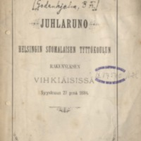 Juhlaruno Helsingin suomalaisen tyttökoulun rakennuksen vihkiäisissä : syyskuun 27 p:nä 1884