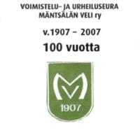 Voimistelu- ja urheiluseura Mäntsälän Veli ry v. 1907-2007 100 vuotta