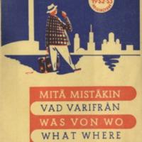 Mitä mistäkin = Vad varifrån = Was von wo = What where = Quoi d'où = Gde - tšto : Helsinki = Helsingfors. 1952-53