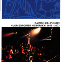 Osallistumisväyliä risteyksen nuorisolle : Raision kunnallisen nuorisotoimen historia ja nuorisotyön kehitys 1956-2003