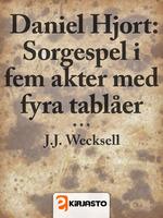Daniel Hjort : Sorgespel i fem akter med fyra tablåe
